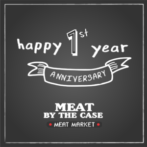 Happy 1st Year Anniversary Meat by the Case Meat Market